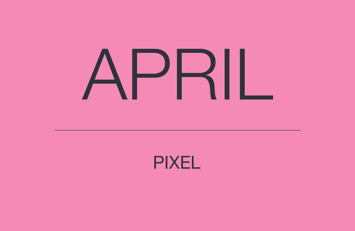 APRIL PIXEL UPDATE 1